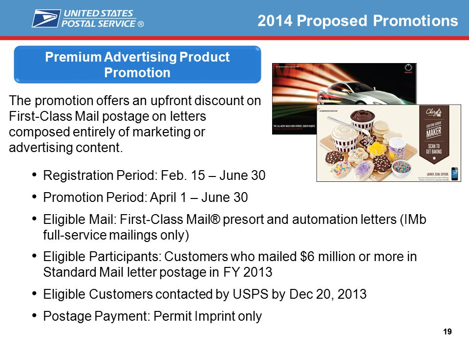 19 Premium Advertising Product Promotion 2014 Proposed Promotions The promotion offers an upfront discount on First-Class Mail postage on letters comp