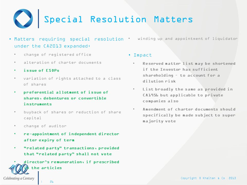 Copyright © Khaitan & Co 2013 | 26 Special Resolution Matters Matters requiring special resolution under the CA2013 expanded: change of registered off