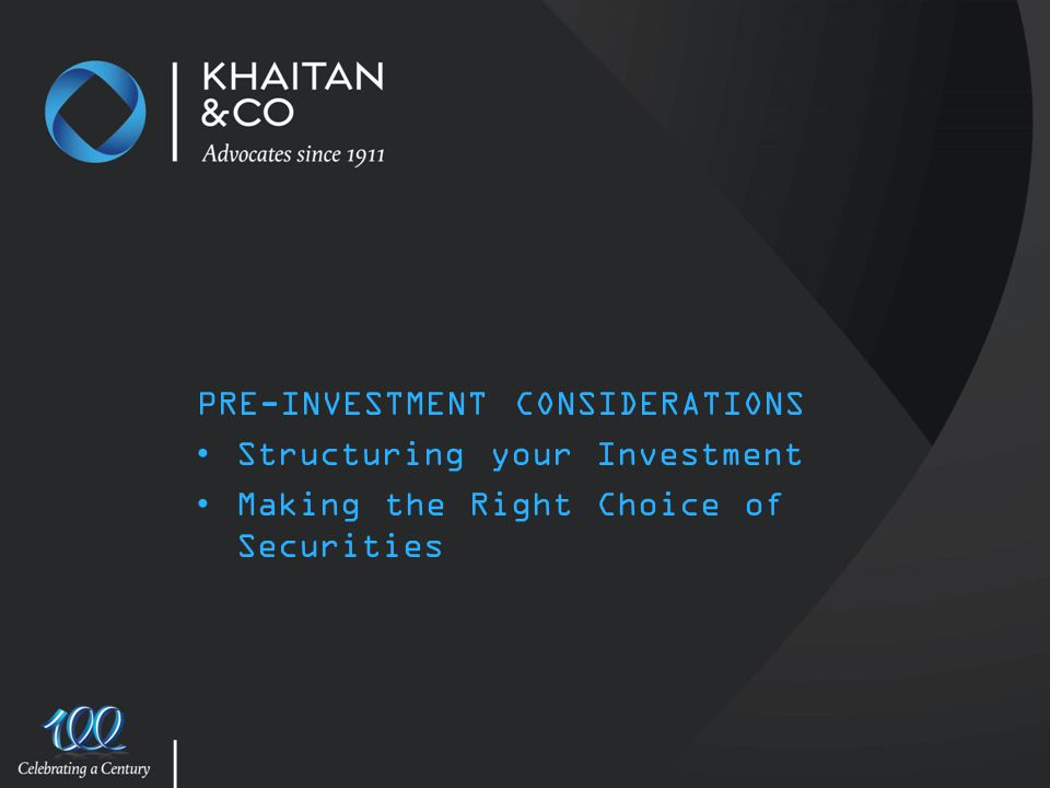 PRE-INVESTMENT CONSIDERATIONS Structuring your Investment Making the Right Choice of Securities