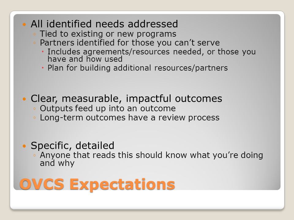 OVCS Expectations All identified needs addressed ◦Tied to existing or new programs ◦Partners identified for those you can't serve  Includes agreement