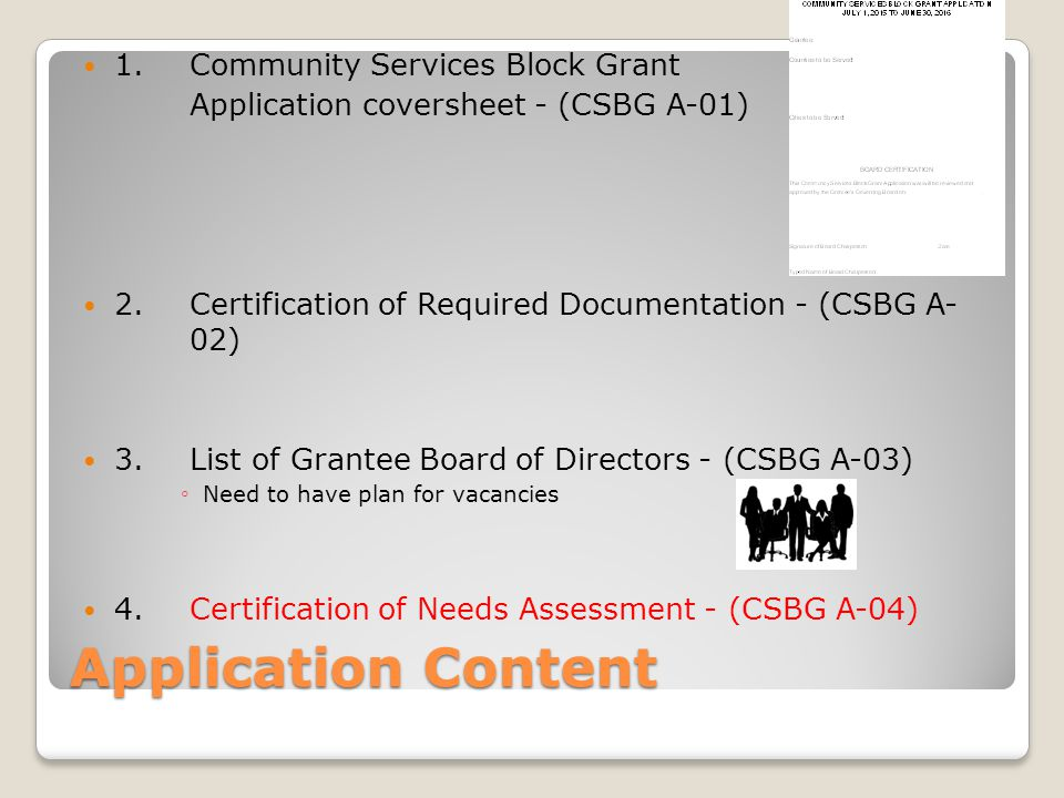 Application Content 1.Community Services Block Grant Application coversheet - (CSBG A-01) 2.Certification of Required Documentation - (CSBG A- 02) 3.L