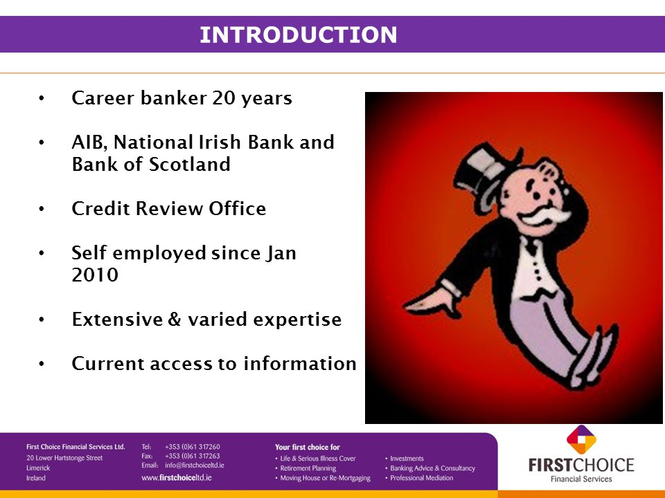 Career banker 20 years AIB, National Irish Bank and Bank of Scotland Credit Review Office Self employed since Jan 2010 Extensive & varied expertise Current access to information INTRODUCTION