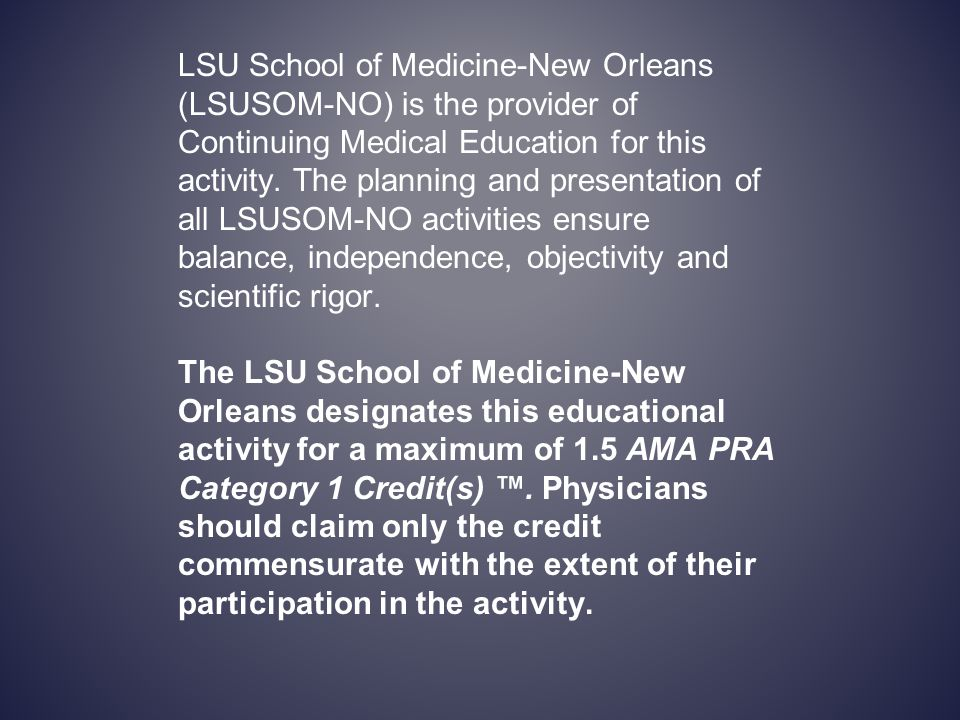 LSU School of Medicine-New Orleans (LSUSOM-NO) is the provider of Continuing Medical Education for this activity.