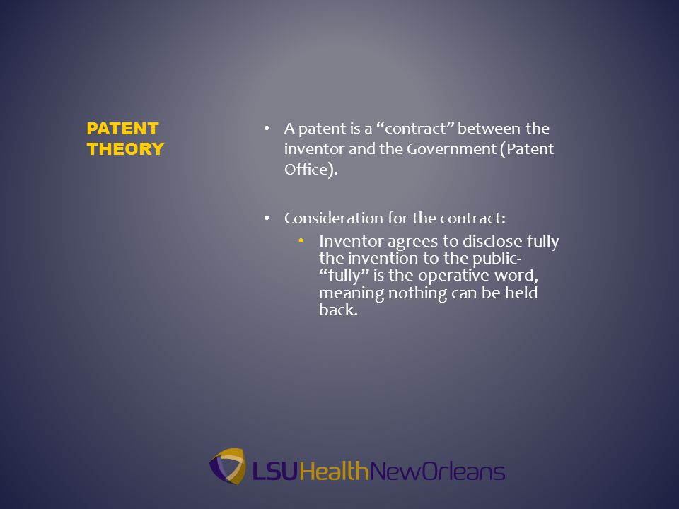 """A patent is a """"contract"""" between the inventor and the Government (Patent Office). Consideration for the contract: Inventor agrees to disclose fully th"""