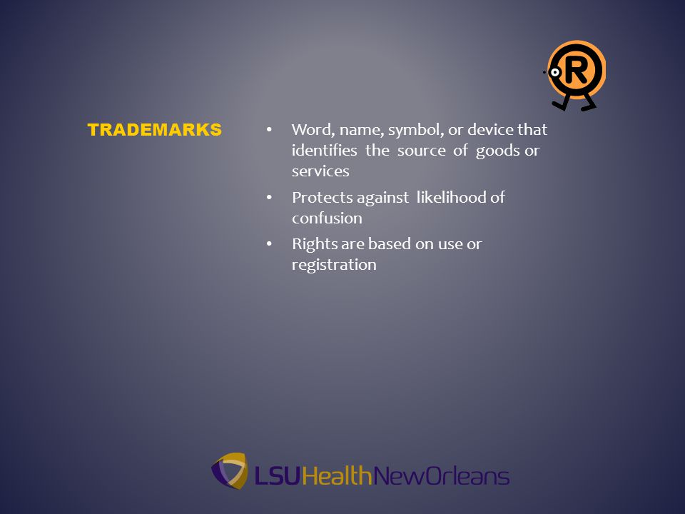 Word, name, symbol, or device that identifies the source of goods or services Protects against likelihood of confusion Rights are based on use or registration TRADEMARKS
