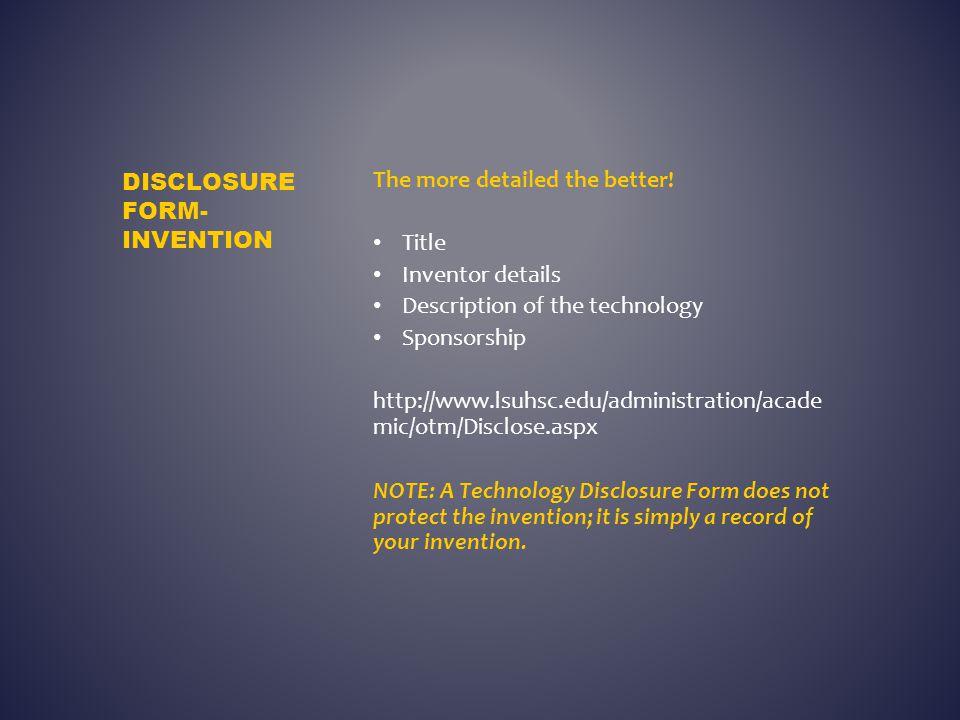 The more detailed the better! Title Inventor details Description of the technology Sponsorship http://www.lsuhsc.edu/administration/acade mic/otm/Disc