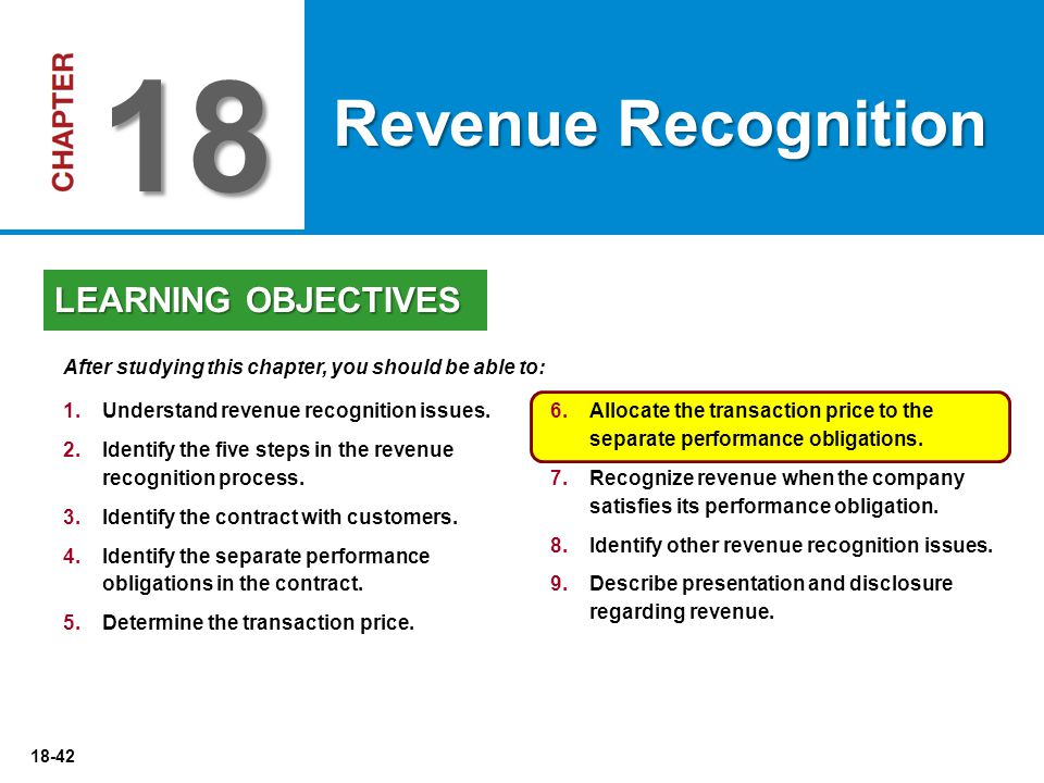 18-42 6.Allocate the transaction price to the separate performance obligations. 7.Recognize revenue when the company satisfies its performance obligat