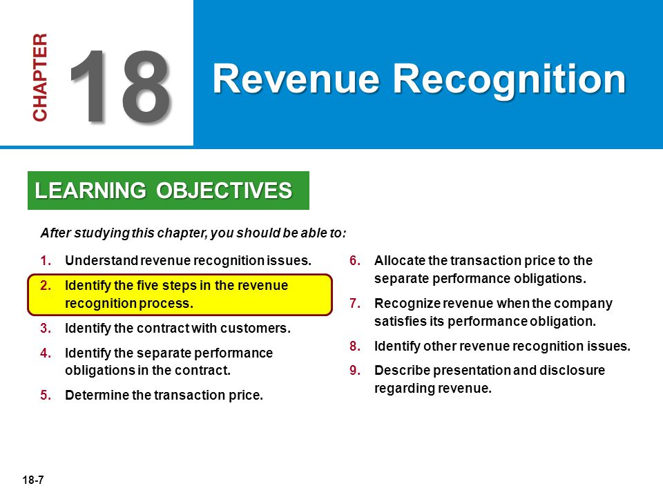 18-7 6.Allocate the transaction price to the separate performance obligations. 7.Recognize revenue when the company satisfies its performance obligati
