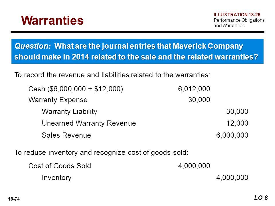 18-74 Cash ($6,000,000 + $12,000) 6,012,000 Warranty Expense 30,000 Warranty Liability 30,000 Unearned Warranty Revenue 12,000 Sales Revenue 6,000,000