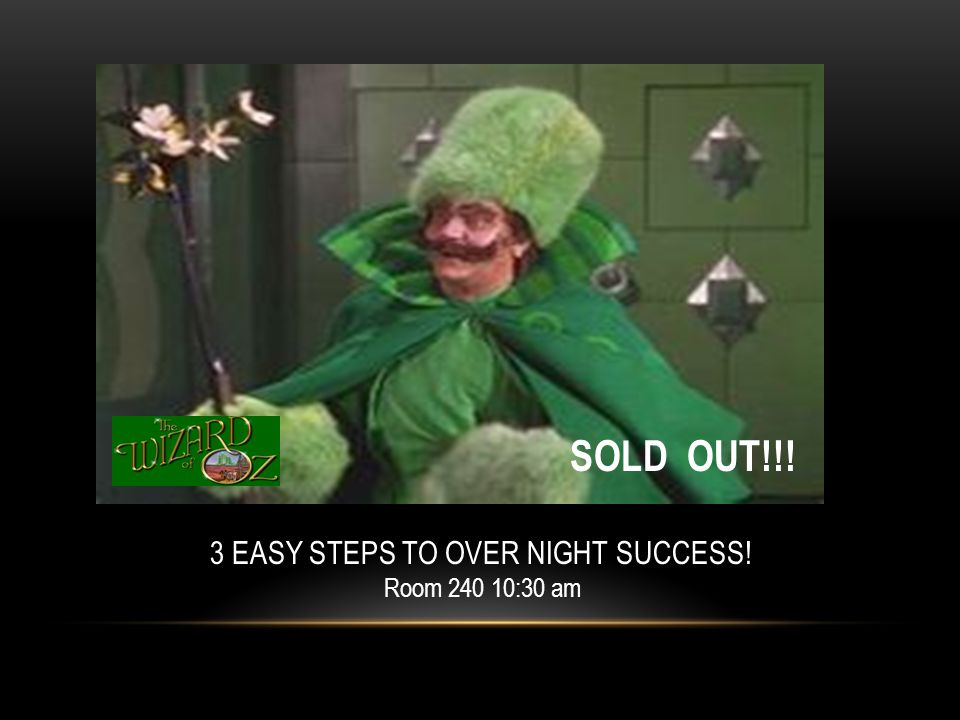 3 EASY STEPS TO OVER NIGHT SUCCESS! Room 240 10:30 am SOLD OUT!!!
