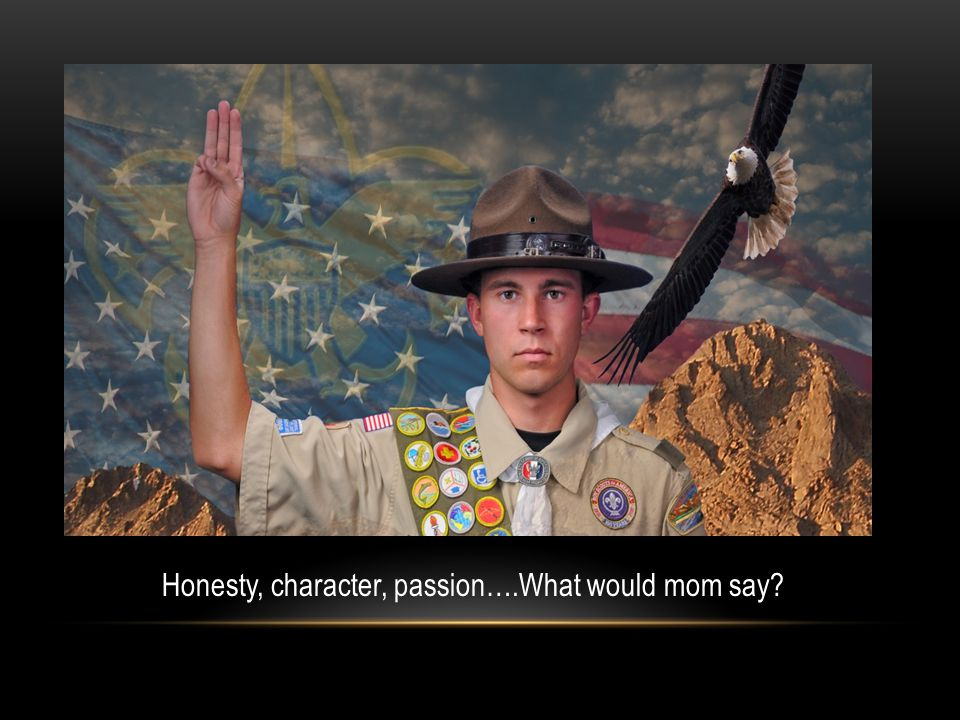 Honesty, character, passion….What would mom say