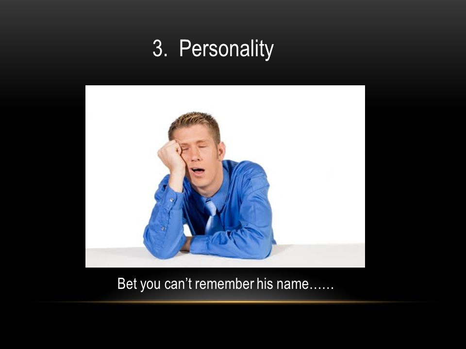 Bet you can't remember his name…… 3. Personality