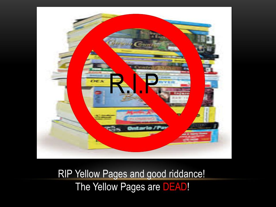 R.I.P. RIP Yellow Pages and good riddance! The Yellow Pages are DEAD!