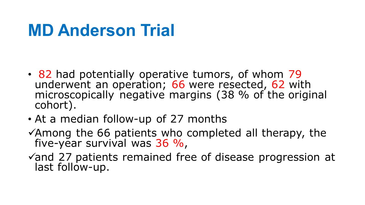 MD Anderson Trial 82 had potentially operative tumors, of whom 79 underwent an operation; 66 were resected, 62 with microscopically negative margins (