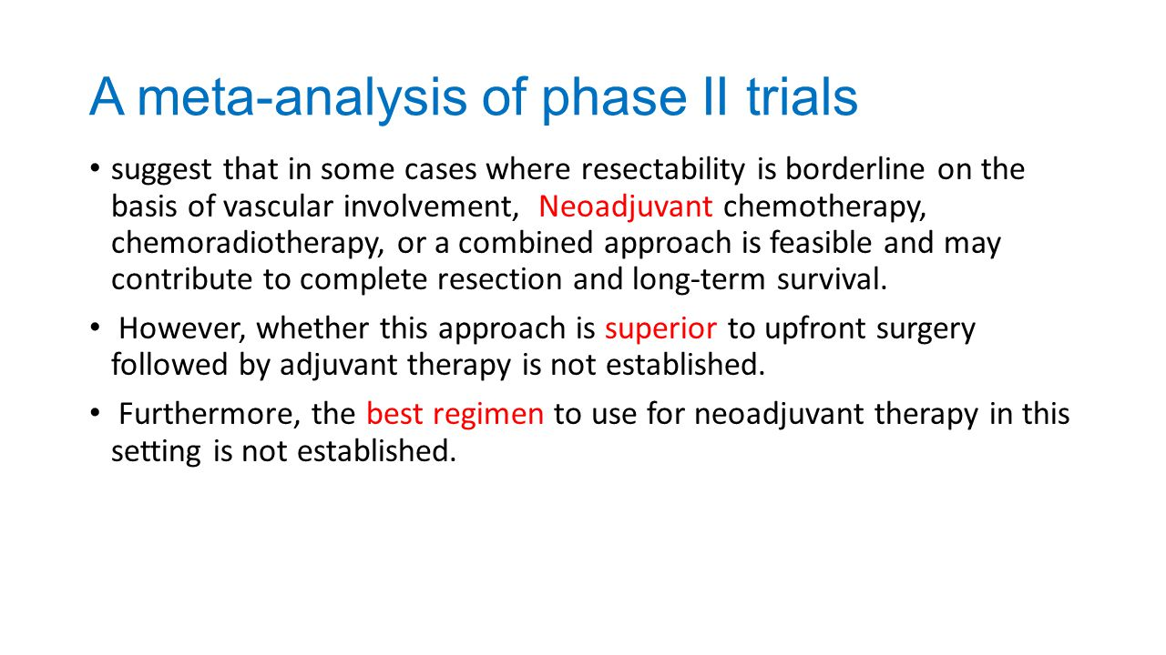 A meta-analysis of phase II trials suggest that in some cases where resectability is borderline on the basis of vascular involvement, Neoadjuvant chem