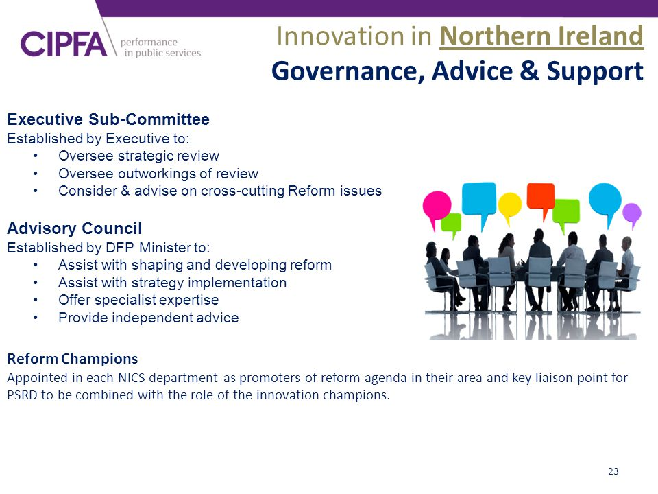 23 Innovation in Northern Ireland Governance, Advice & Support Advisory Council Established by DFP Minister to: Assist with shaping and developing ref