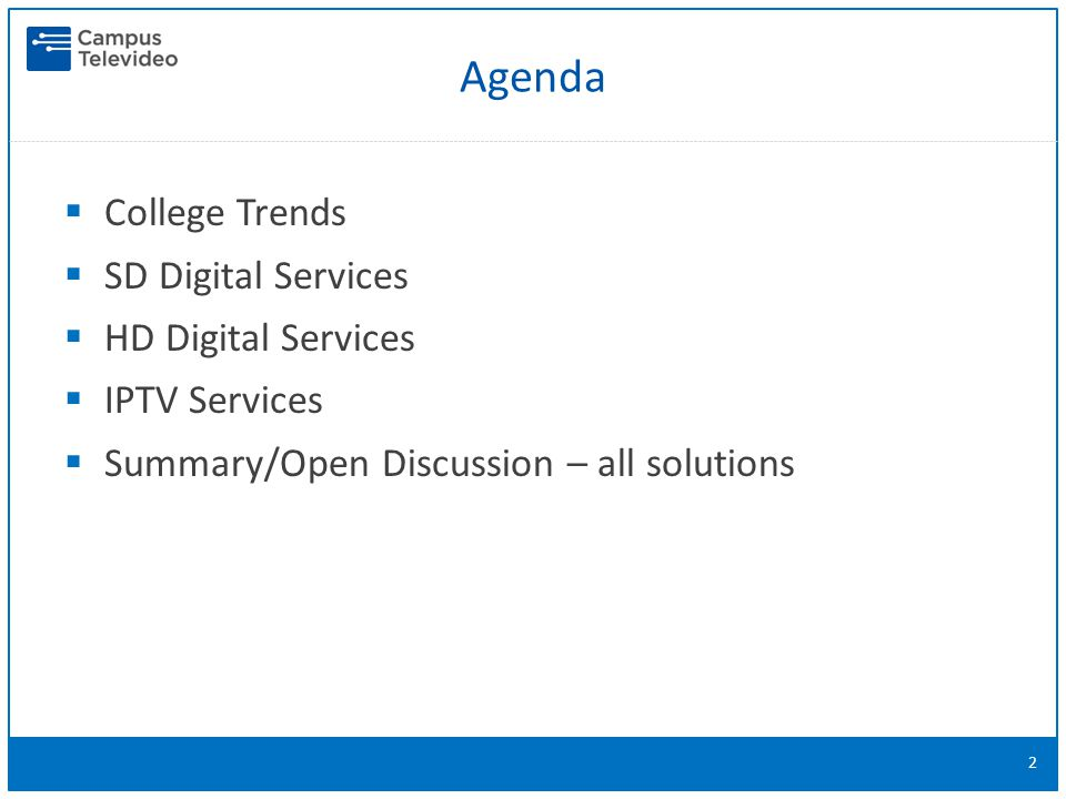 College Trends  SD Digital Services  HD Digital Services  IPTV Services  Summary/Open Discussion – all solutions 2 Agenda