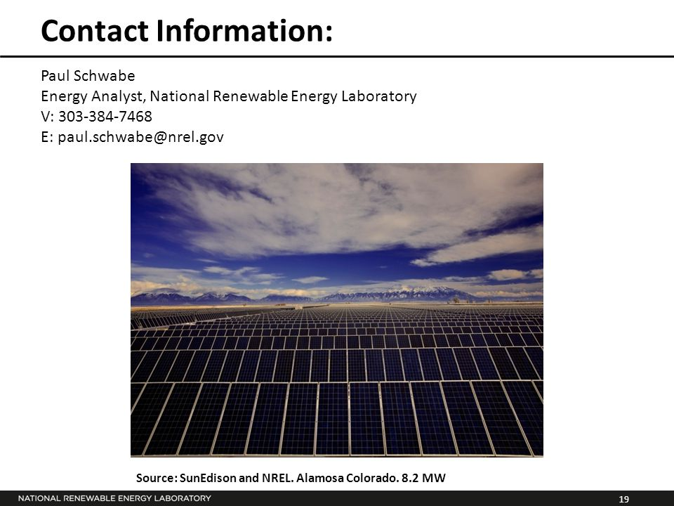 19 Contact Information: Paul Schwabe Energy Analyst, National Renewable Energy Laboratory V: 303-384-7468 E: paul.schwabe@nrel.gov Source: SunEdison and NREL.