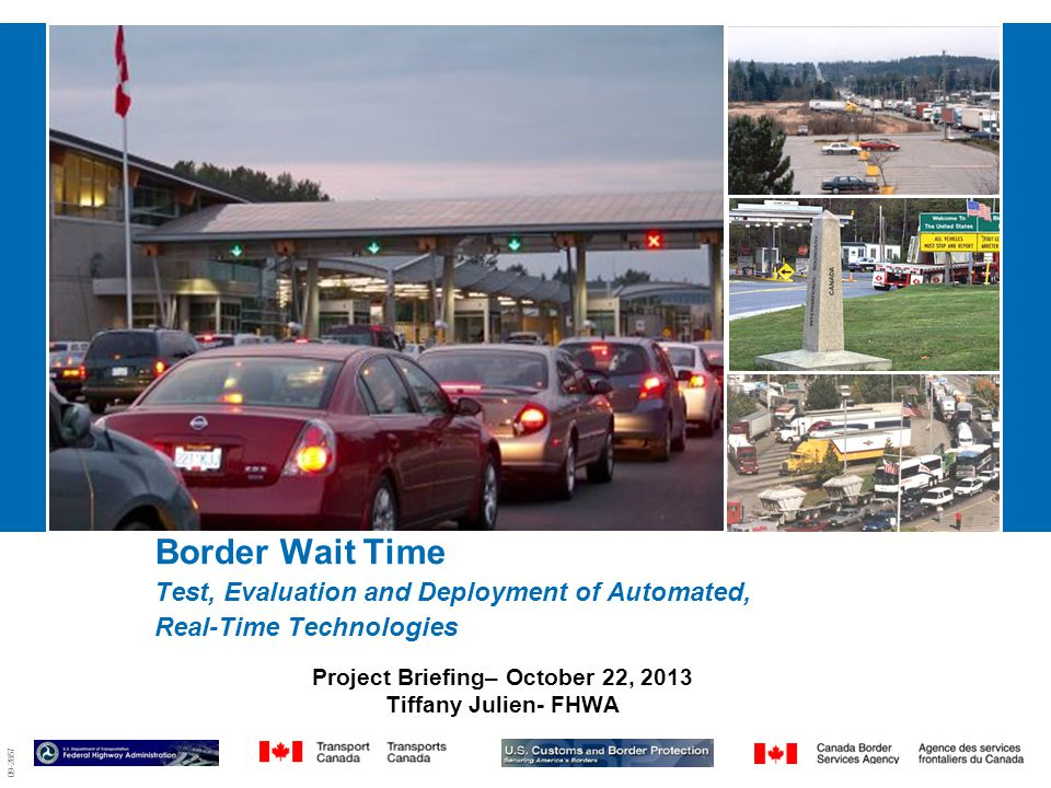 09-2857 Border Wait Time Test, Evaluation and Deployment of Automated, Real-Time Technologies Project Briefing– October 22, 2013 Tiffany Julien- FHWA