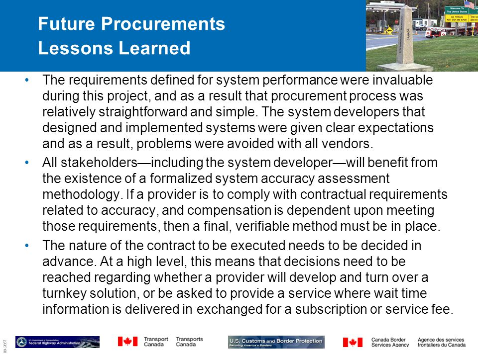 09-2857 Future Procurements Lessons Learned 8 The requirements defined for system performance were invaluable during this project, and as a result that procurement process was relatively straightforward and simple.