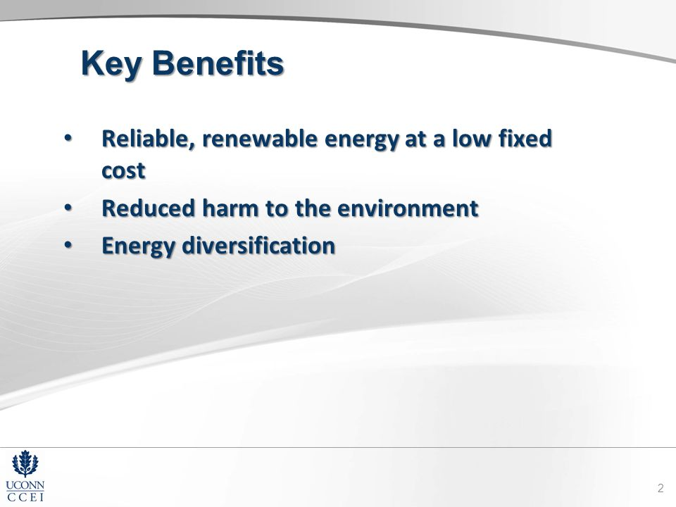 Key Benefits Reliable, renewable energy at a low fixed cost Reliable, renewable energy at a low fixed cost Reduced harm to the environment Reduced harm to the environment Energy diversification Energy diversification 2