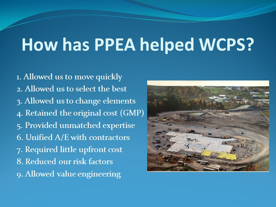 How has PPEA helped WCPS? 1. Allowed us to move quickly 2. Allowed us to select the best 3. Allowed us to change elements 4. Retained the original cos