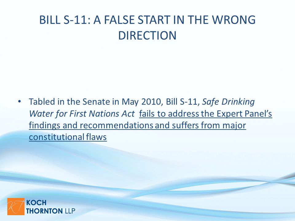 BILL S-11: A FALSE START IN THE WRONG DIRECTION Tabled in the Senate in May 2010, Bill S-11, Safe Drinking Water for First Nations Act fails to address the Expert Panel's findings and recommendations and suffers from major constitutional flaws