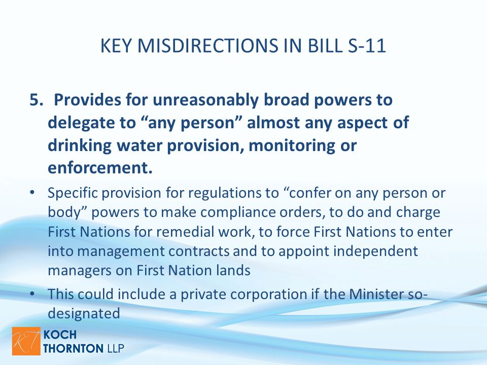 KEY MISDIRECTIONS IN BILL S-11 5.Provides for unreasonably broad powers to delegate to any person almost any aspect of drinking water provision, monitoring or enforcement.