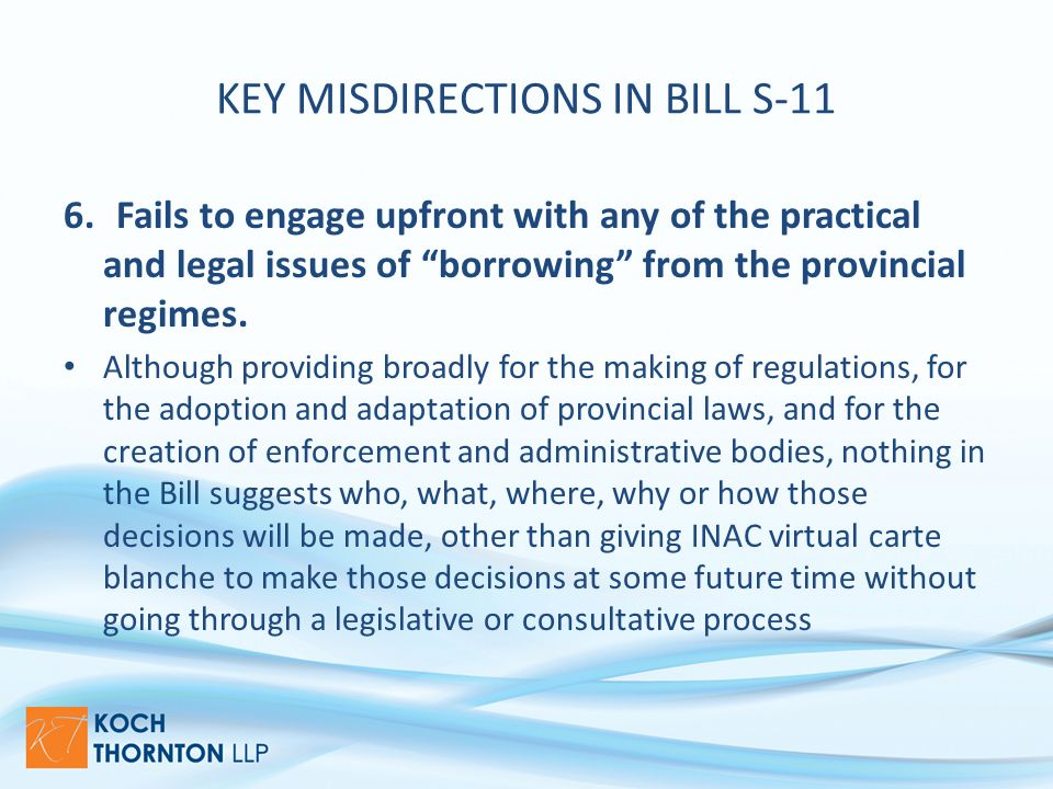 KEY MISDIRECTIONS IN BILL S-11 6.Fails to engage upfront with any of the practical and legal issues of borrowing from the provincial regimes.