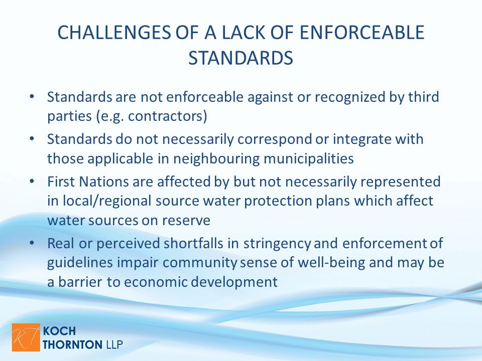 CHALLENGES OF A LACK OF ENFORCEABLE STANDARDS Standards are not enforceable against or recognized by third parties (e.g.