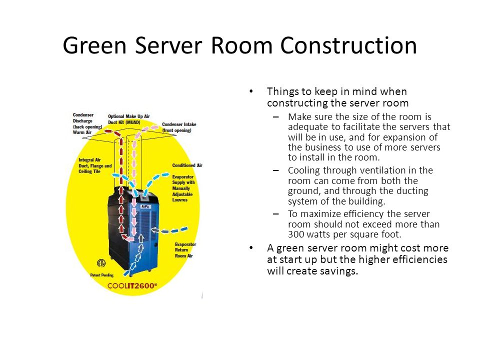 Green Server Room Construction Things to keep in mind when constructing the server room – Make sure the size of the room is adequate to facilitate the servers that will be in use, and for expansion of the business to use of more servers to install in the room.