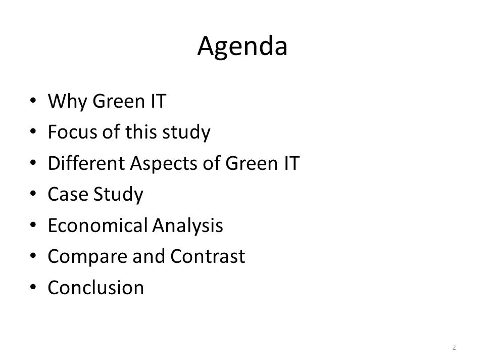 Agenda Why Green IT Focus of this study Different Aspects of Green IT Case Study Economical Analysis Compare and Contrast Conclusion 2