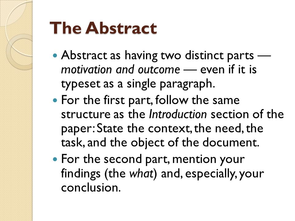 The Abstract Abstract as having two distinct parts — motivation and outcome — even if it is typeset as a single paragraph. For the first part, follow