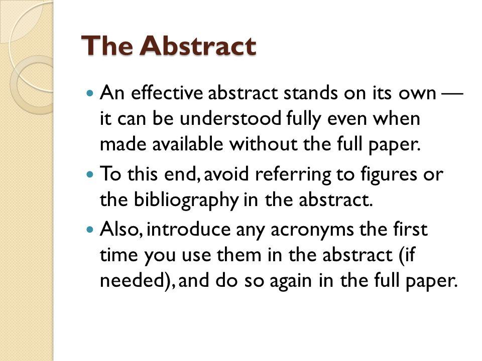 The Abstract An effective abstract stands on its own — it can be understood fully even when made available without the full paper. To this end, avoid