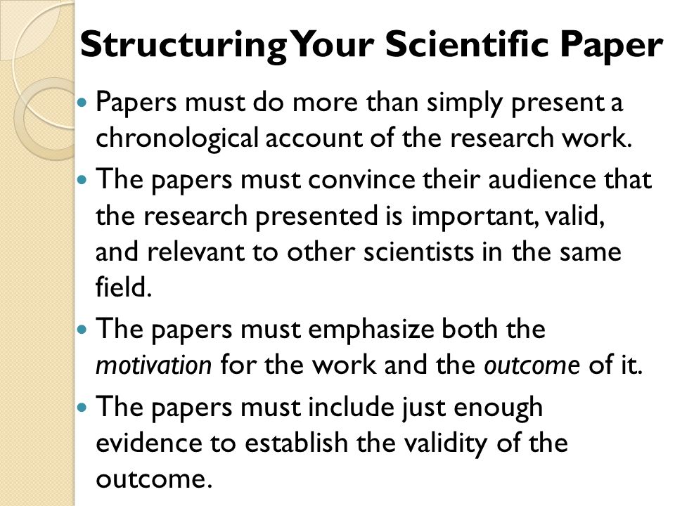 Papers must do more than simply present a chronological account of the research work. The papers must convince their audience that the research presen