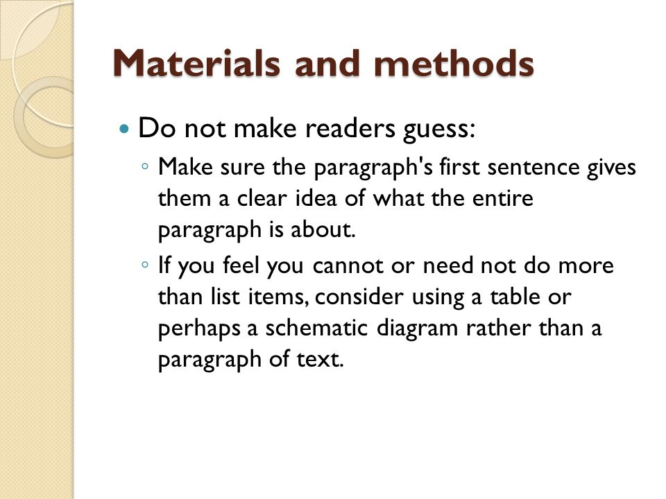 Materials and methods Do not make readers guess: ◦ Make sure the paragraph s first sentence gives them a clear idea of what the entire paragraph is about.