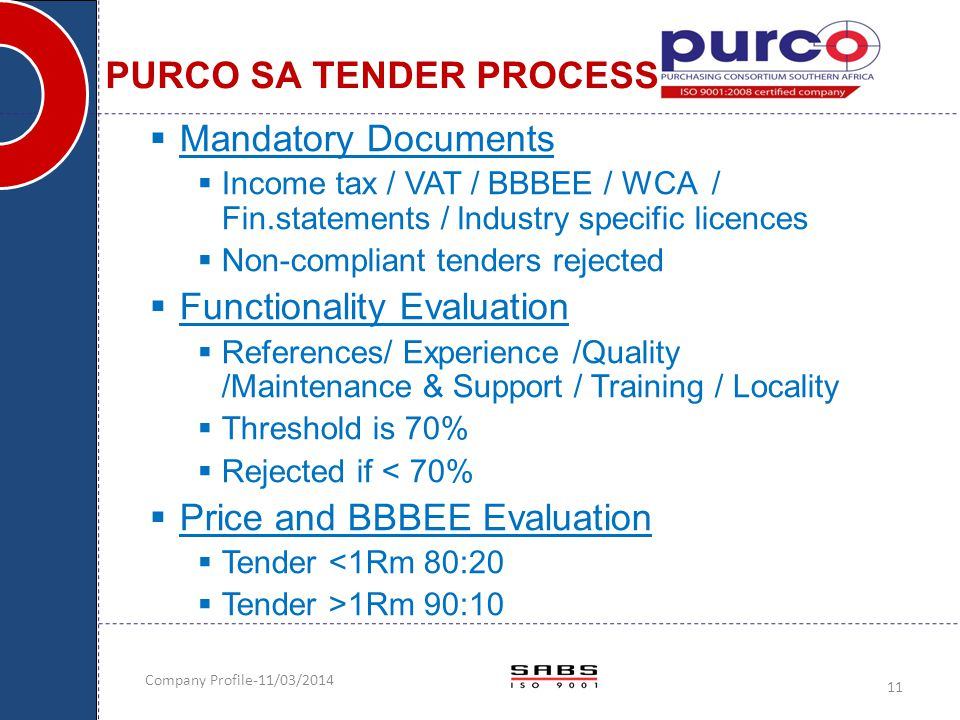 Company Profile-11/03/2014 11 PURCO SA TENDER PROCESS  Mandatory Documents  Income tax / VAT / BBBEE / WCA / Fin.statements / lndustry specific lice