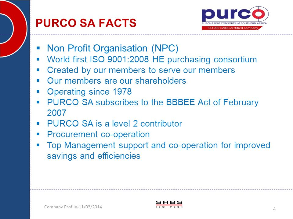 Company Profile-11/03/2014 4  Non Profit Organisation (NPC)  World first ISO 9001:2008 HE purchasing consortium  Created by our members to serve ou