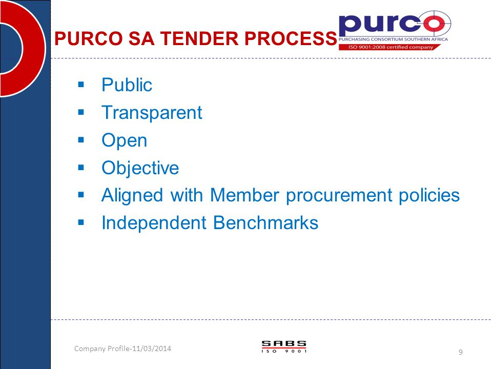 Company Profile-11/03/2014 9  Public  Transparent  Open  Objective  Aligned with Member procurement policies  Independent Benchmarks PURCO SA TE