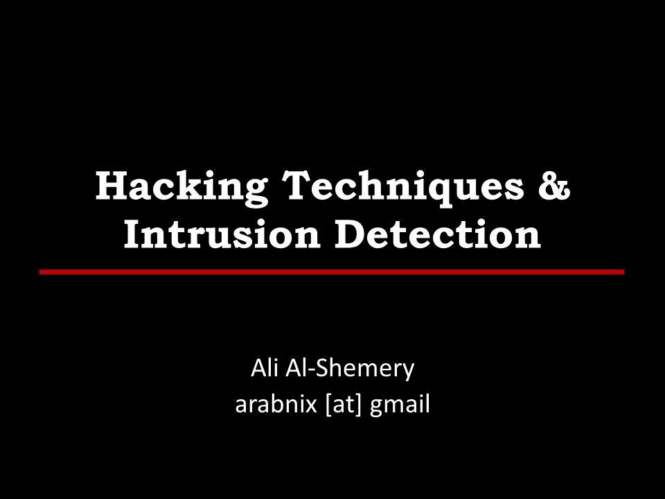 Hacking Techniques & Intrusion Detection Ali Al-Shemery arabnix [at] gmail