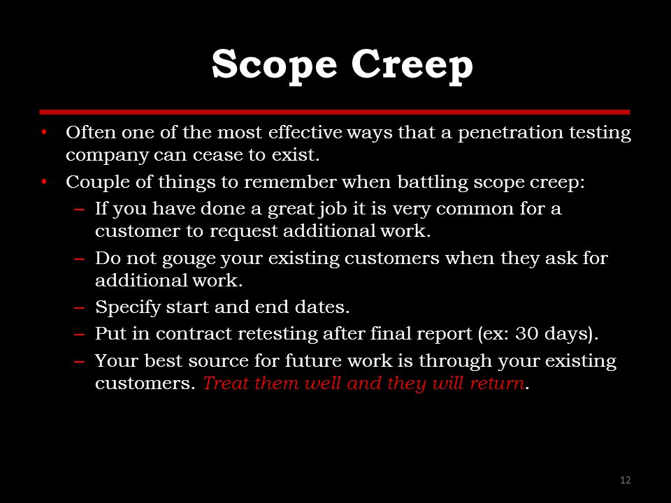 Scope Creep Often one of the most effective ways that a penetration testing company can cease to exist.