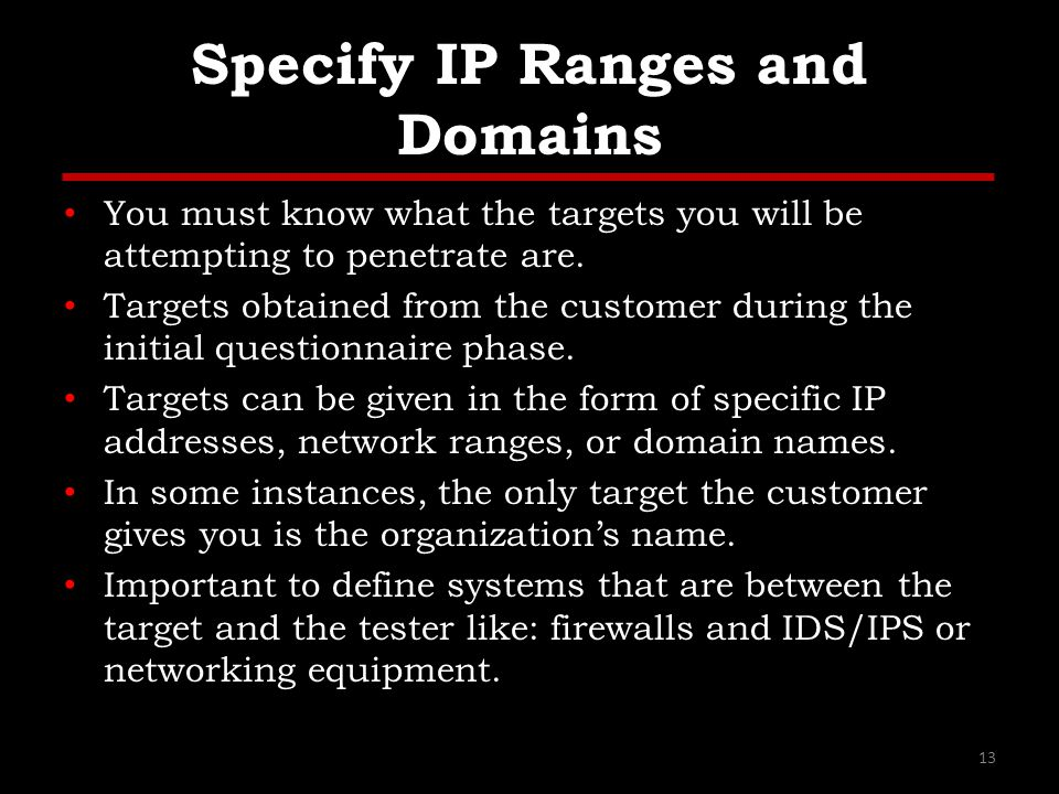 Specify IP Ranges and Domains You must know what the targets you will be attempting to penetrate are.