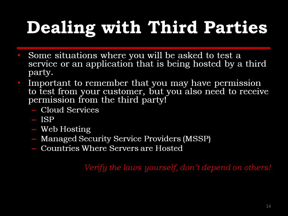 Dealing with Third Parties Some situations where you will be asked to test a service or an application that is being hosted by a third party.