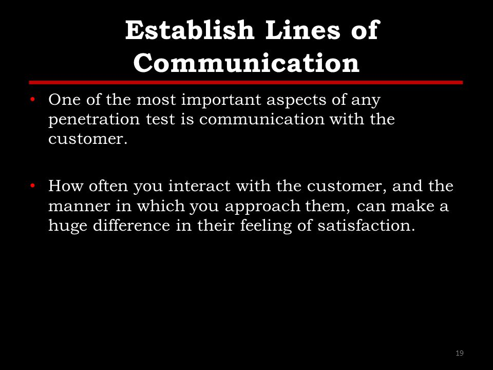 Establish Lines of Communication One of the most important aspects of any penetration test is communication with the customer.