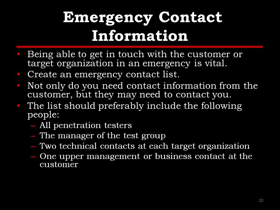 Emergency Contact Information Being able to get in touch with the customer or target organization in an emergency is vital.