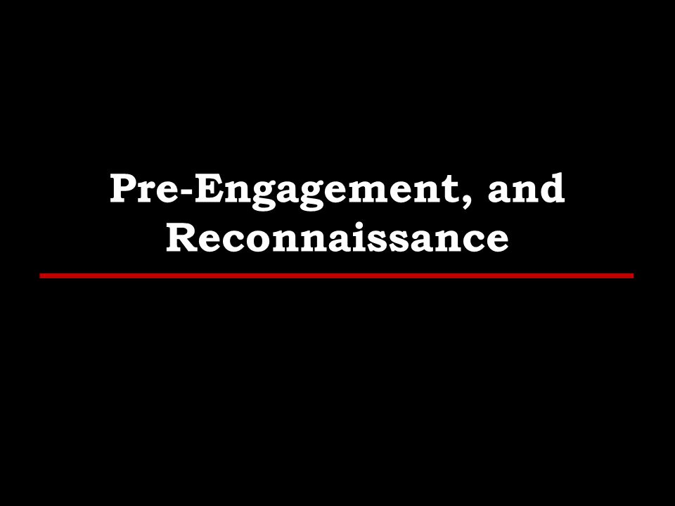 Outline – Pre-Engagement Pre-Engagement Process: Scoping Goals Communication Lines Rules of Engagement Capabilities and Technology in Place 5