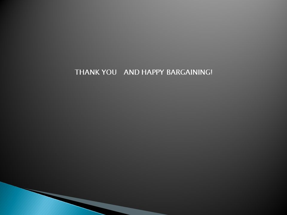 THANK YOU AND HAPPY BARGAINING!