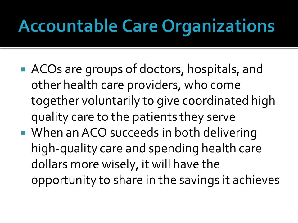  The Affordable Care Act, signed by President Obama in March of 2010, requires CMS to establish a shared savings program in order to: ▪ Facilitate coordination and cooperation among providers ▪ Improve quality of care ▪ Reduce unnecessary costs