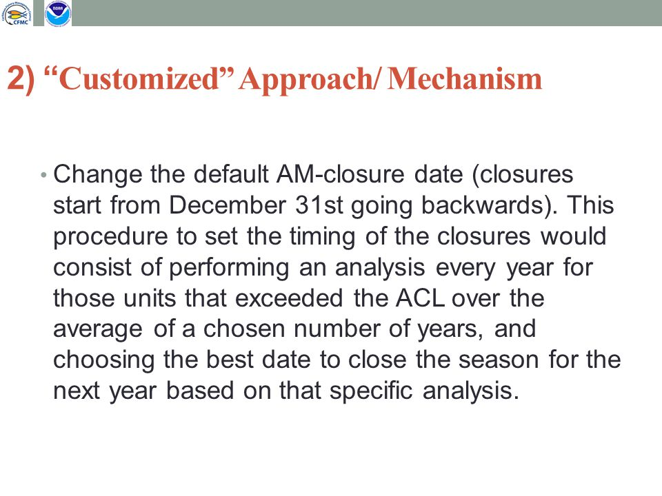 2) Customized Approach/ Mechanism Change the default AM-closure date (closures start from December 31st going backwards).