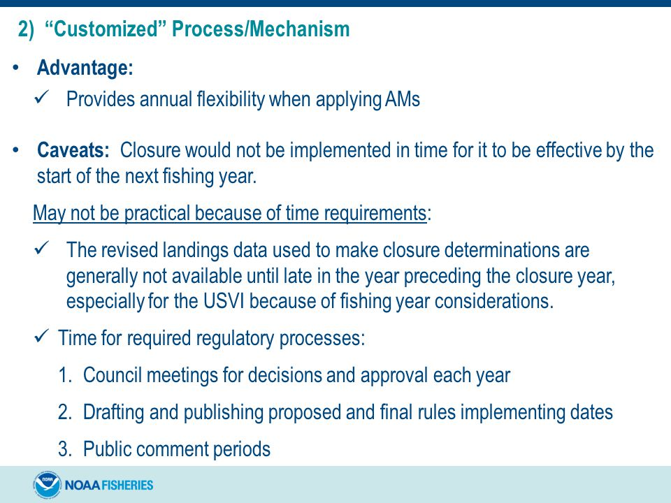 Advantage: Provides annual flexibility when applying AMs Caveats: Closure would not be implemented in time for it to be effective by the start of the next fishing year.